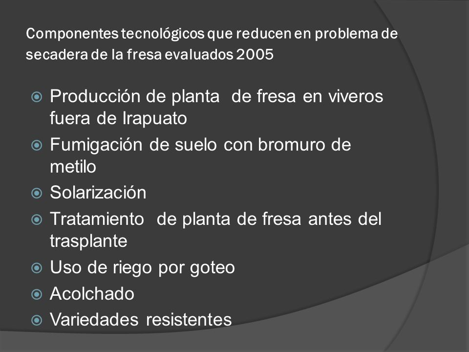 Componentes tecnológicos que reducen en problema de secadera de la fresa evaluados 2005