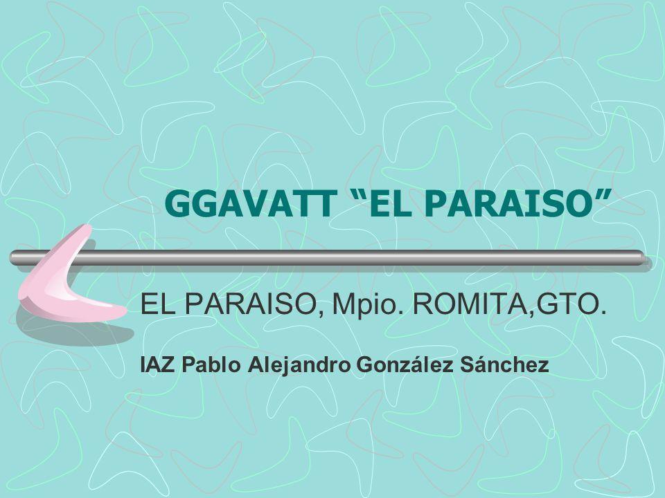 EL PARAISO, Mpio. ROMITA,GTO. IAZ Pablo Alejandro González Sánchez