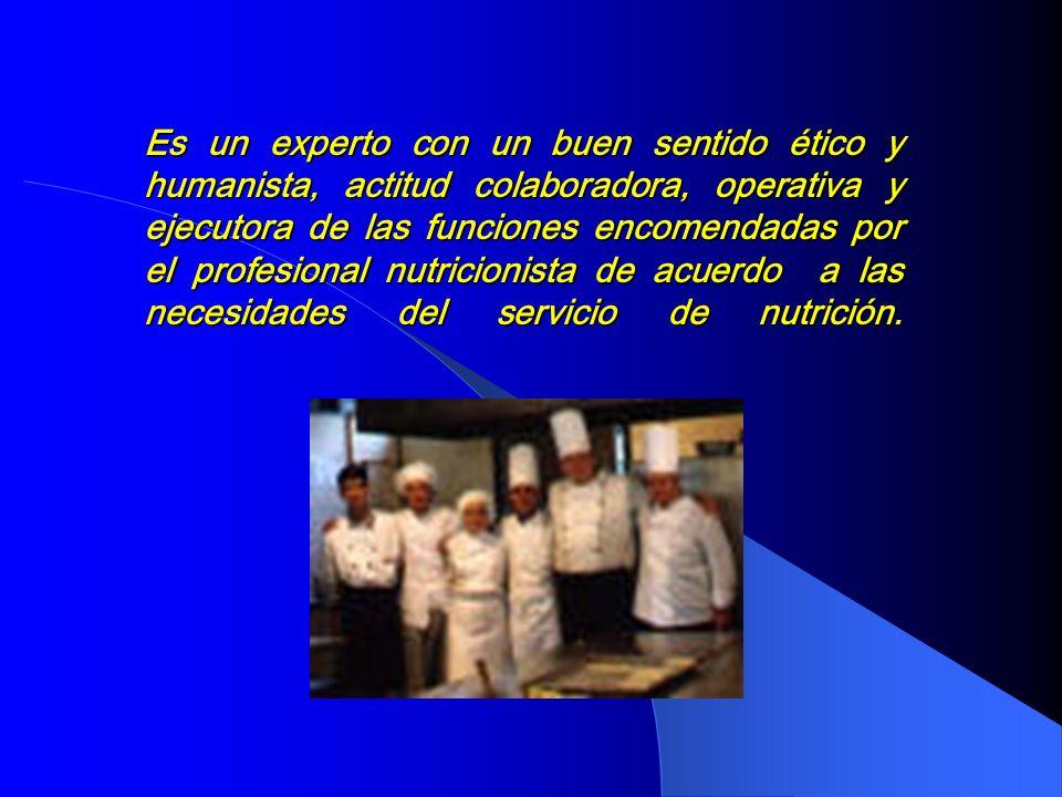 Es un experto con un buen sentido ético y humanista, actitud colaboradora, operativa y ejecutora de las funciones encomendadas por el profesional nutricionista de acuerdo a las necesidades del servicio de nutrición.
