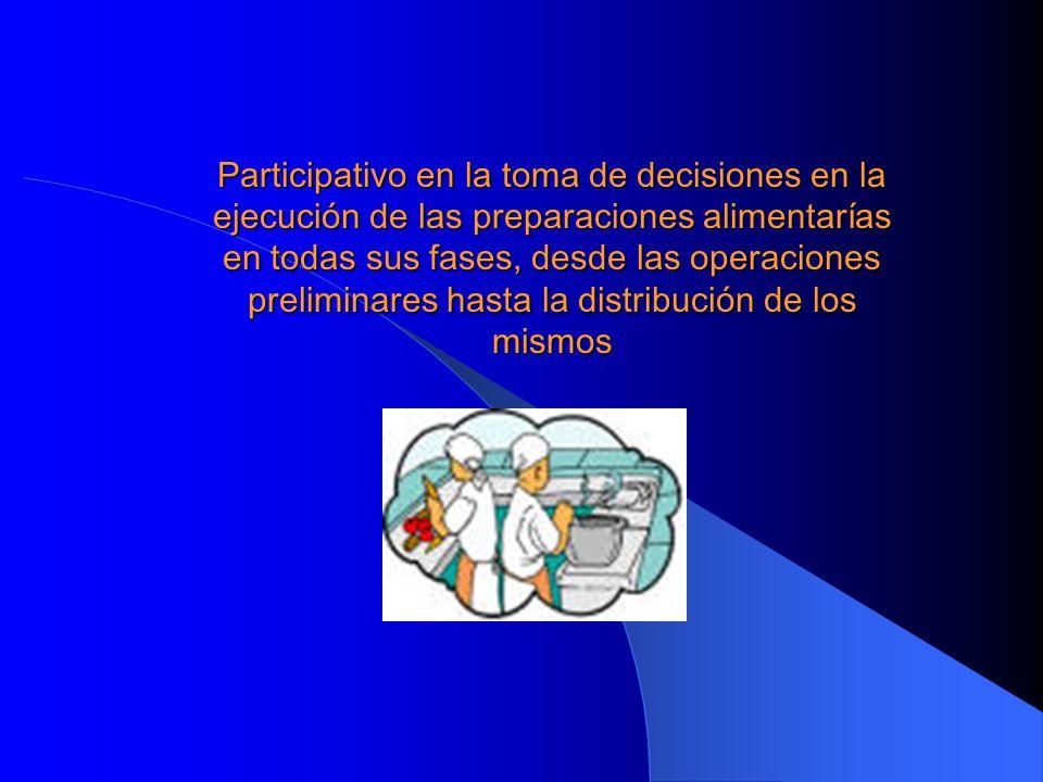 Participativo en la toma de decisiones en la ejecución de las preparaciones alimentarías en todas sus fases, desde las operaciones preliminares hasta la distribución de los mismos