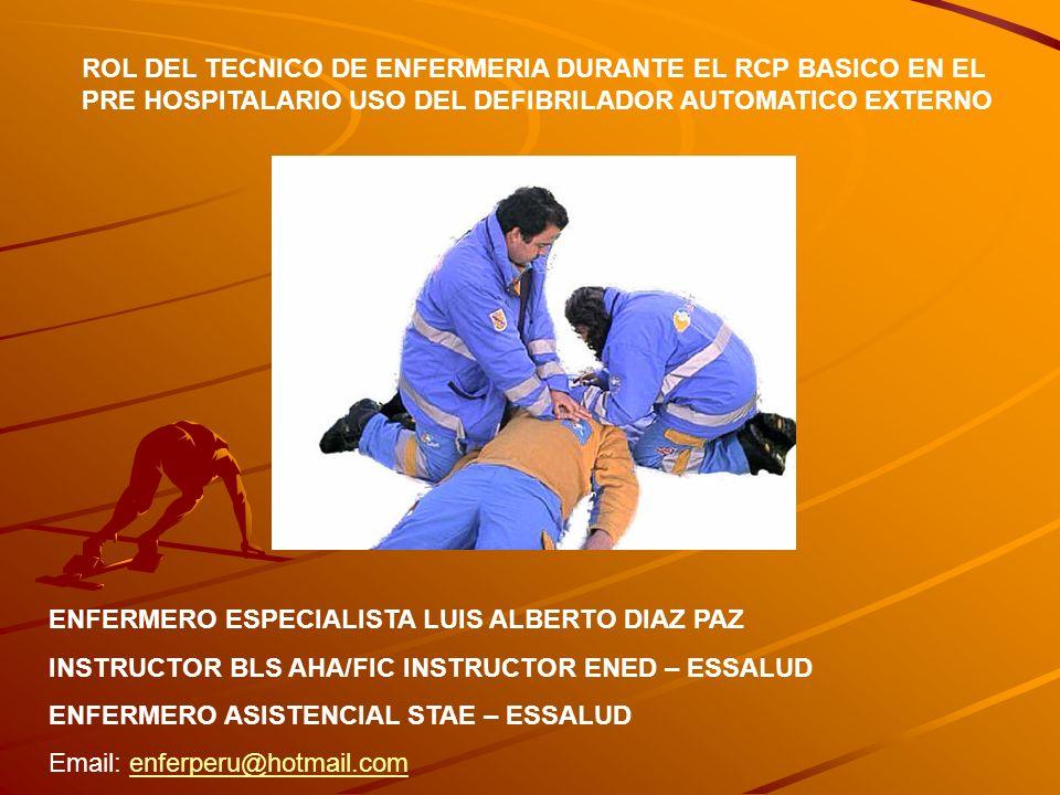 ROL DEL TECNICO DE ENFERMERIA DURANTE EL RCP BASICO EN EL PRE HOSPITALARIO USO DEL DEFIBRILADOR AUTOMATICO EXTERNO