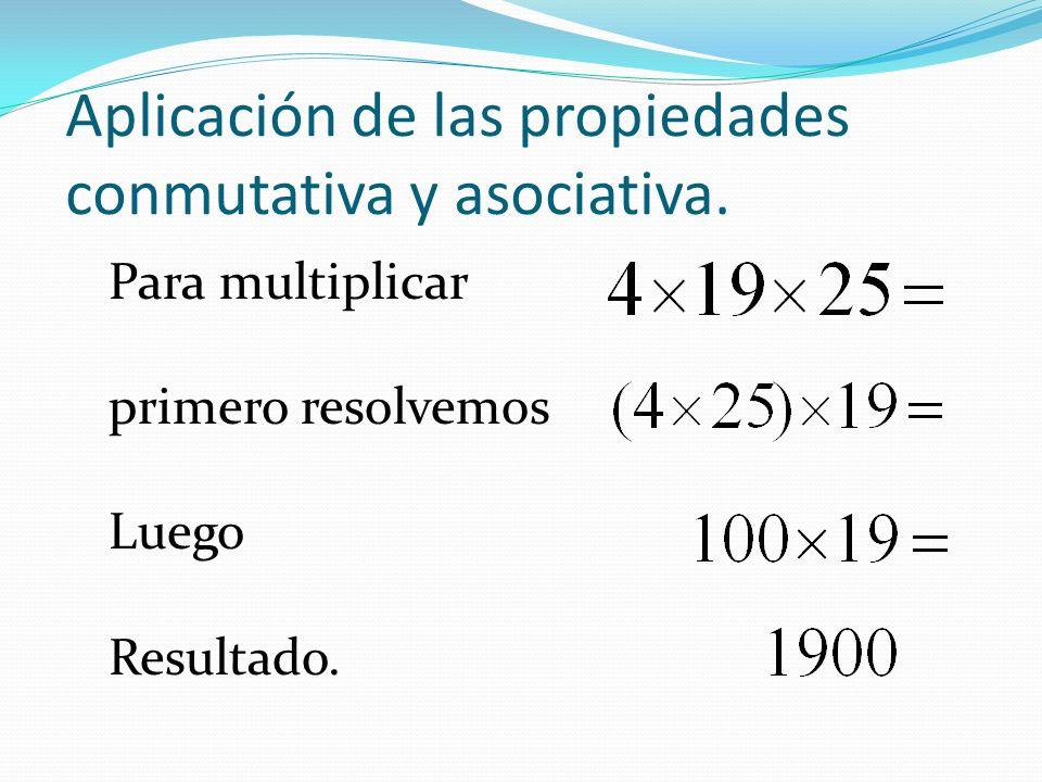 Aplicación de las propiedades conmutativa y asociativa.