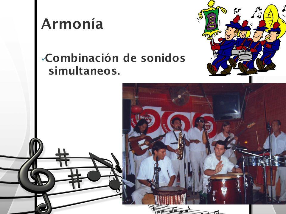 Armonía Combinación de sonidos simultaneos.