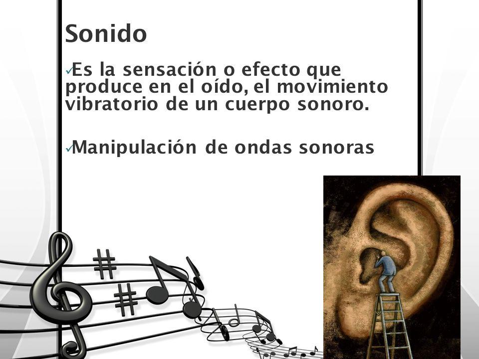Sonido Es la sensación o efecto que produce en el oído, el movimiento vibratorio de un cuerpo sonoro.