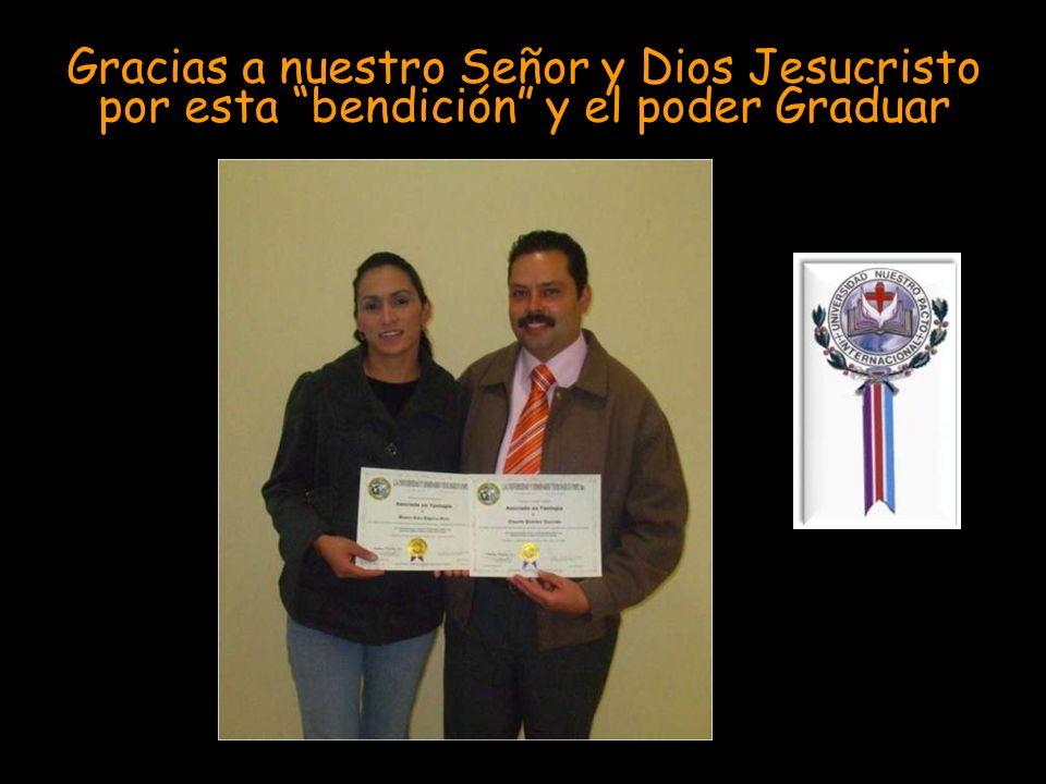 Gracias a nuestro Señor y Dios Jesucristo por esta bendición y el poder Graduar