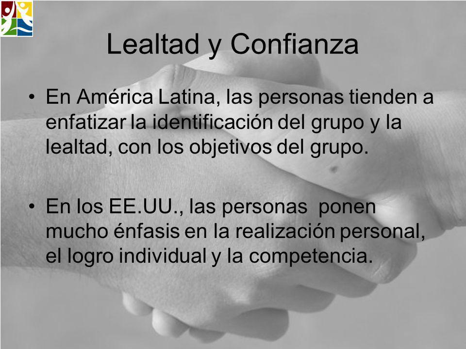 Lealtad y Confianza En América Latina, las personas tienden a enfatizar la identificación del grupo y la lealtad, con los objetivos del grupo.