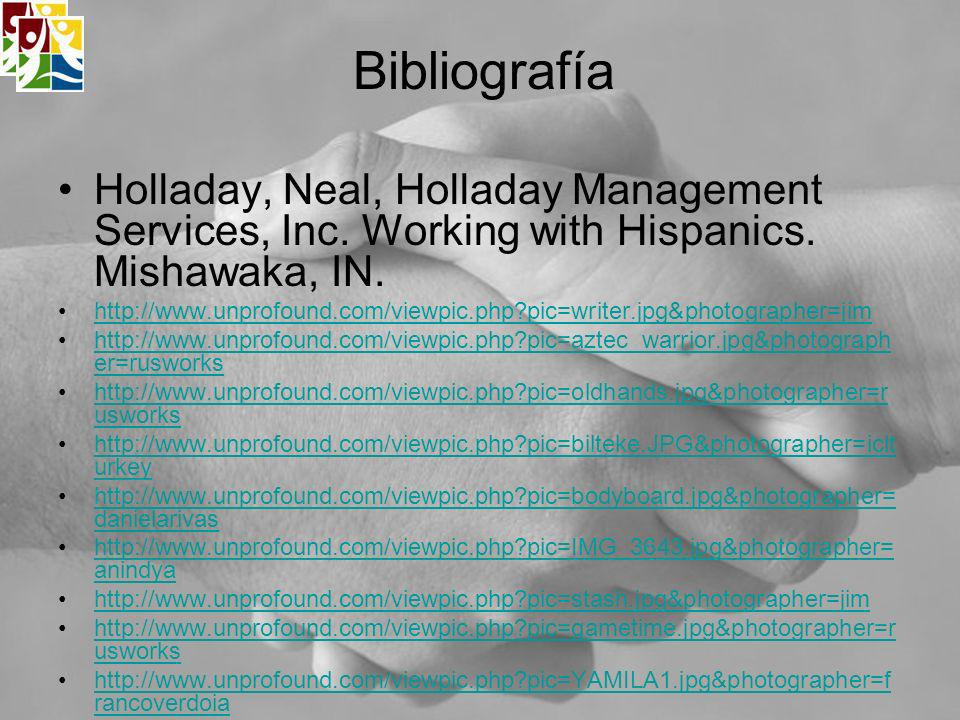 Bibliografía Holladay, Neal, Holladay Management Services, Inc. Working with Hispanics. Mishawaka, IN.