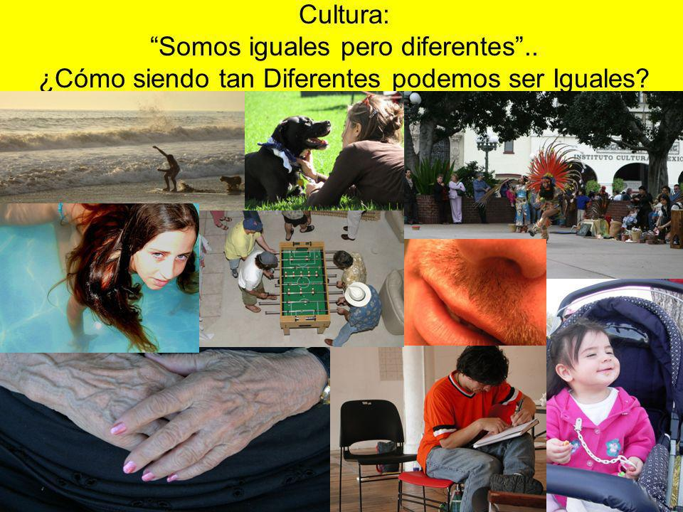 Cultura: Somos iguales pero diferentes