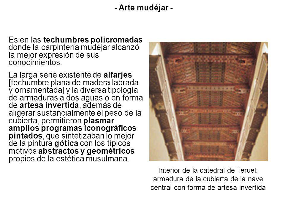 - Arte mudéjar -Es en las techumbres policromadas donde la carpintería mudéjar alcanzó la mejor expresión de sus conocimientos.