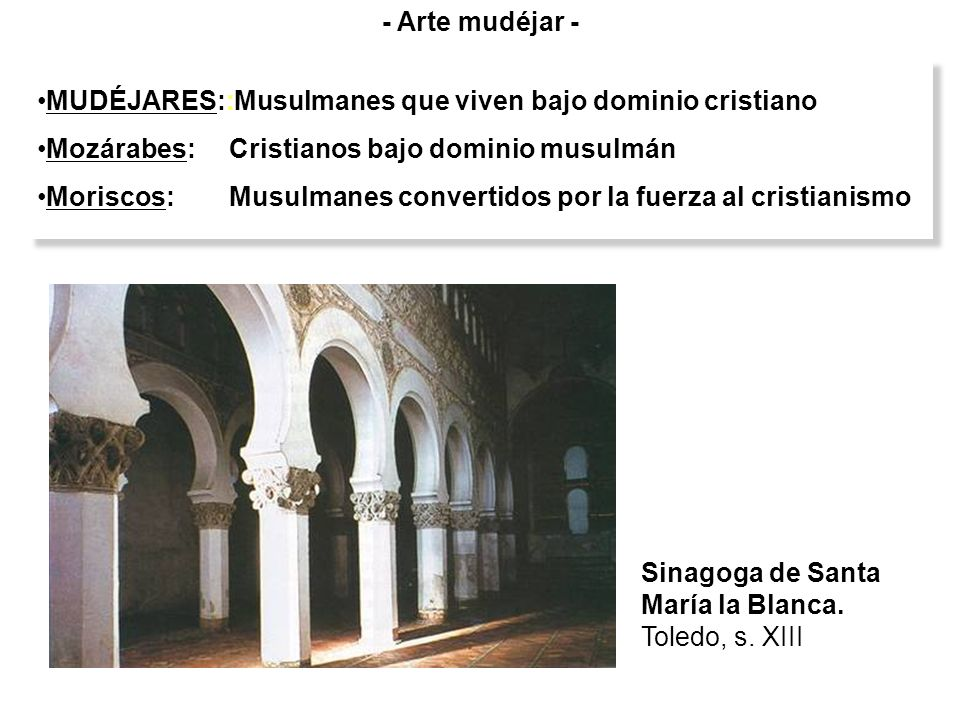 - Arte mudéjar - MUDÉJARES::Musulmanes que viven bajo dominio cristiano. Mozárabes: Cristianos bajo dominio musulmán.