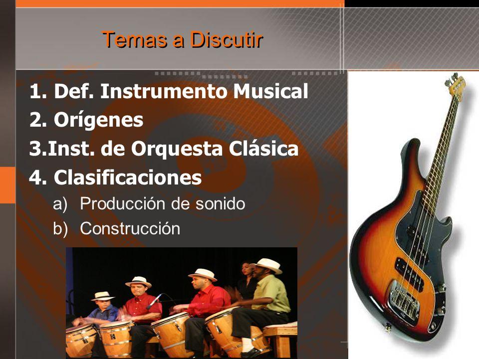 Temas a Discutir Def. Instrumento Musical Orígenes