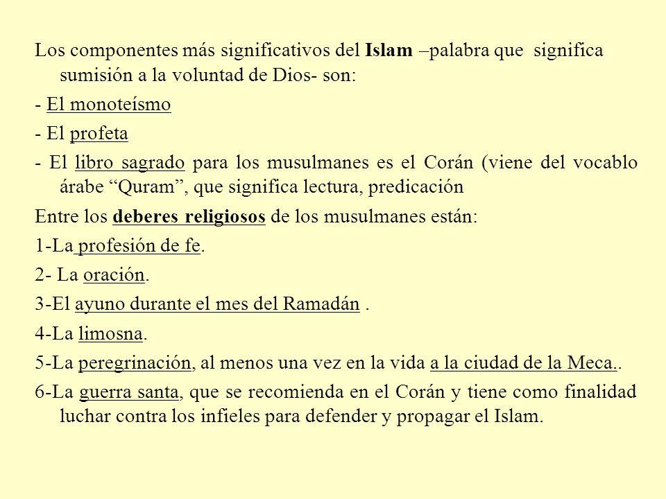 Los componentes más significativos del Islam –palabra que significa sumisión a la voluntad de Dios- son: