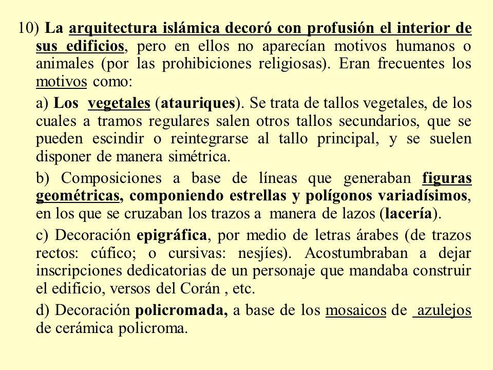 10) La arquitectura islámica decoró con profusión el interior de sus edificios, pero en ellos no aparecían motivos humanos o animales (por las prohibiciones religiosas). Eran frecuentes los motivos como: