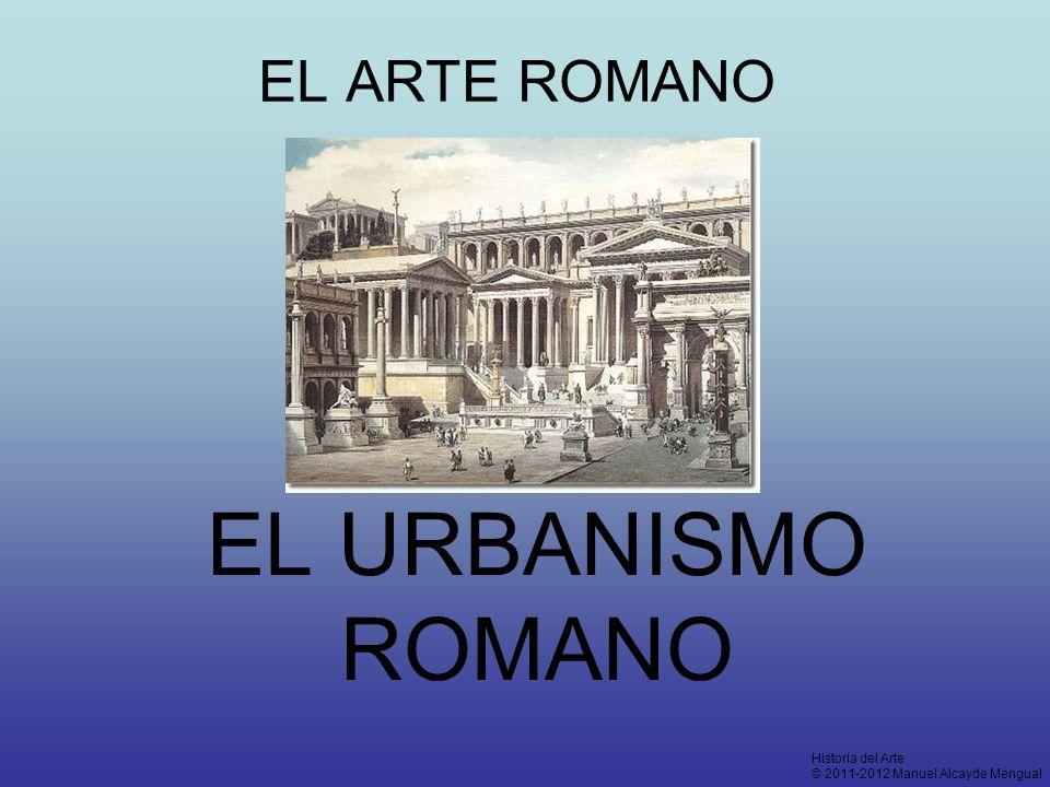 EL URBANISMO ROMANO EL ARTE ROMANO Historia del Arte