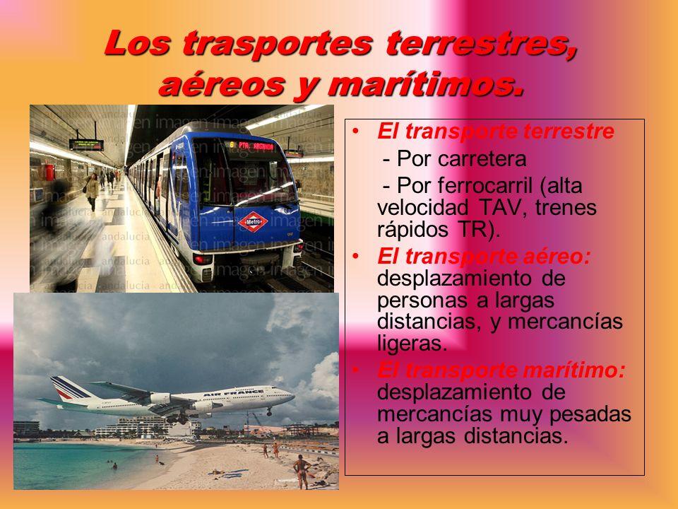Los trasportes terrestres, aéreos y marítimos.