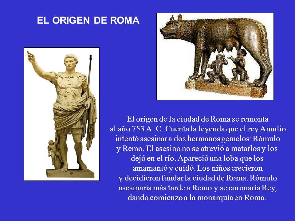 EL ORIGEN DE ROMA El origen de la ciudad de Roma se remonta