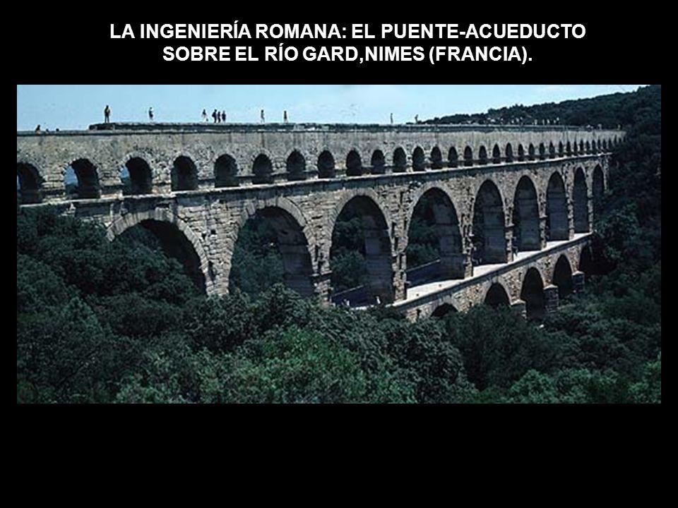 LA INGENIERÍA ROMANA: EL PUENTE-ACUEDUCTO SOBRE EL RÍO GARD,NIMES (FRANCIA).