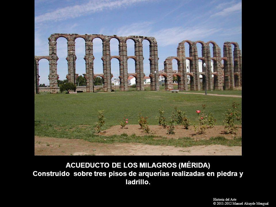 ACUEDUCTO DE LOS MILAGROS (MÉRIDA) Construido sobre tres pisos de arquerías realizadas en piedra y ladrillo.