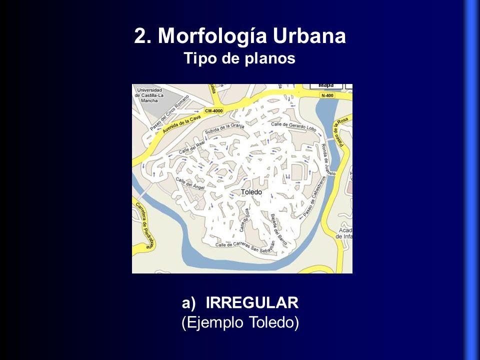 2. Morfología Urbana Tipo de planos IRREGULAR (Ejemplo Toledo)