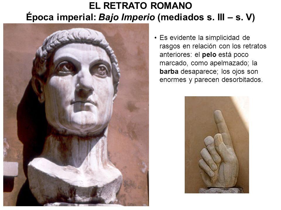 EL RETRATO ROMANO Época imperial: Bajo Imperio (mediados s. III – s. V)