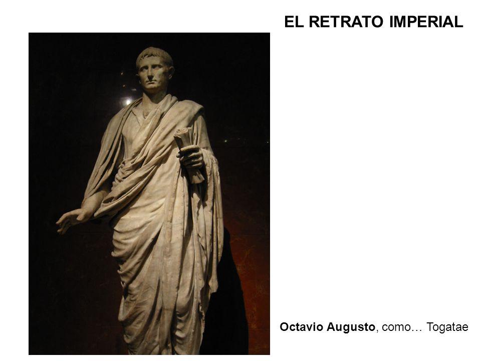 EL RETRATO IMPERIAL Octavio Augusto, como… Togatae
