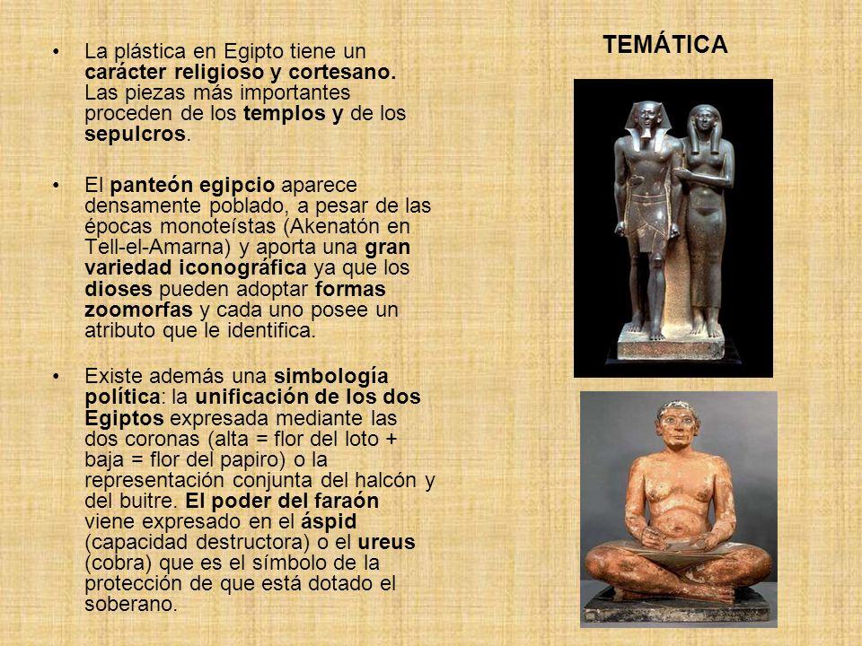 TEMÁTICA La plástica en Egipto tiene un carácter religioso y cortesano. Las piezas más importantes proceden de los templos y de los sepulcros.