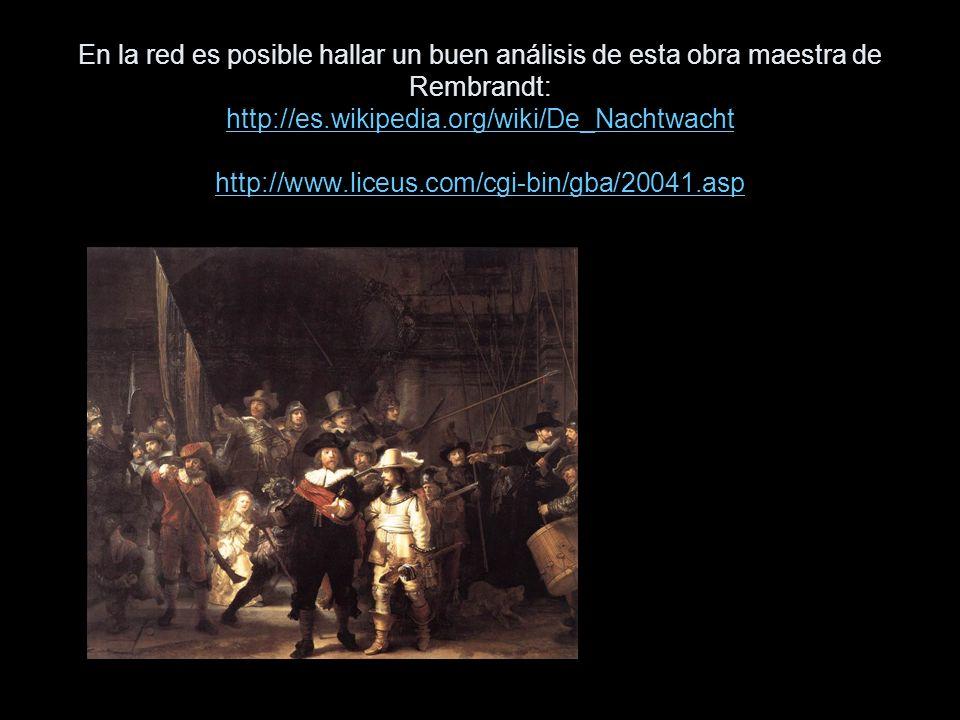 En la red es posible hallar un buen análisis de esta obra maestra de Rembrandt: http://es.wikipedia.org/wiki/De_Nachtwacht http://www.liceus.com/cgi-bin/gba/20041.asp