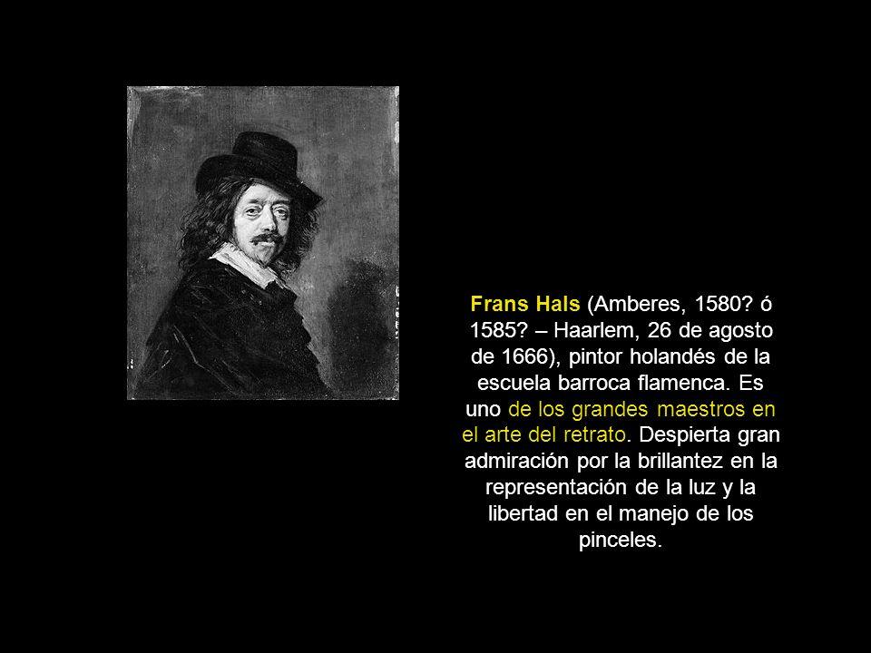 Frans Hals (Amberes, 1580.ó 1585.