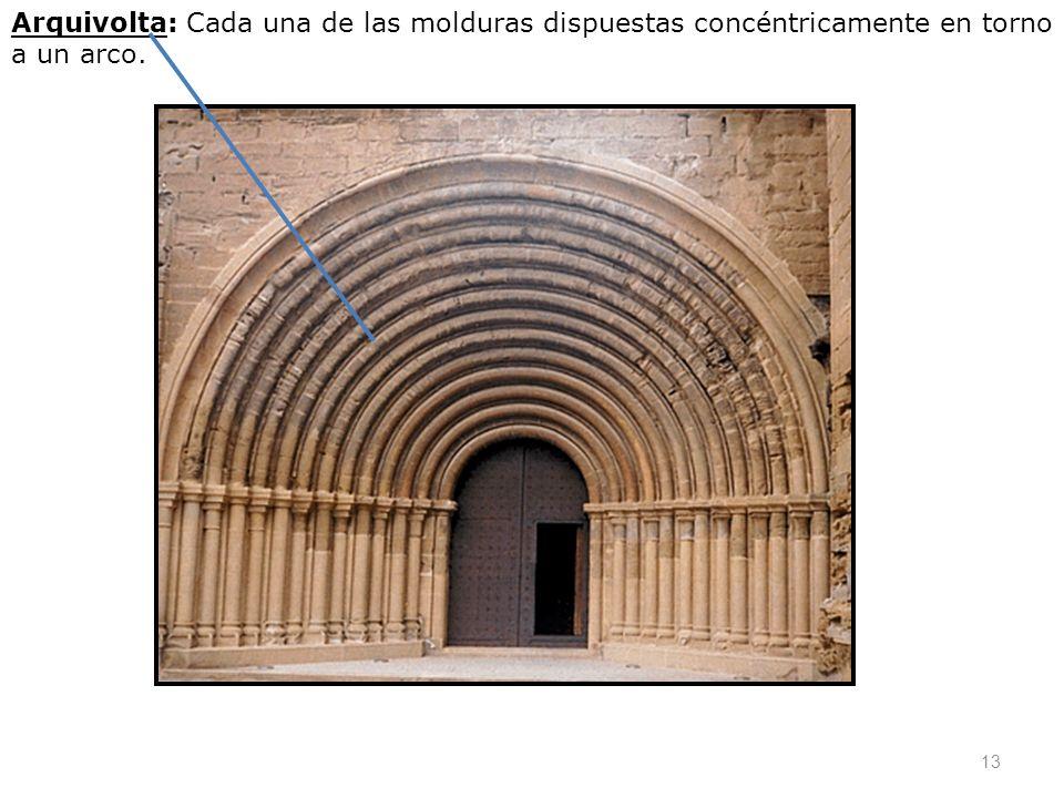 Arquivolta: Cada una de las molduras dispuestas concéntricamente en torno a un arco.