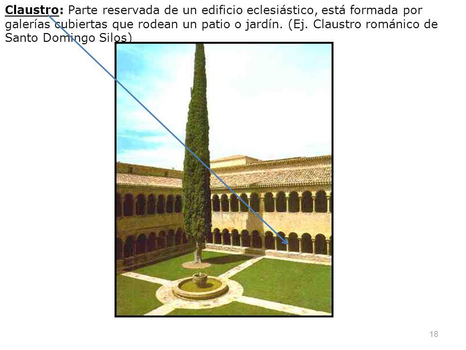 Claustro: Parte reservada de un edificio eclesiástico, está formada por galerías cubiertas que rodean un patio o jardín.
