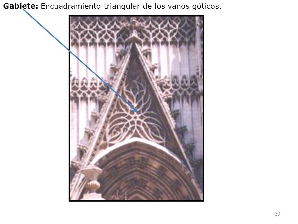 Gablete: Encuadramiento triangular de los vanos góticos.