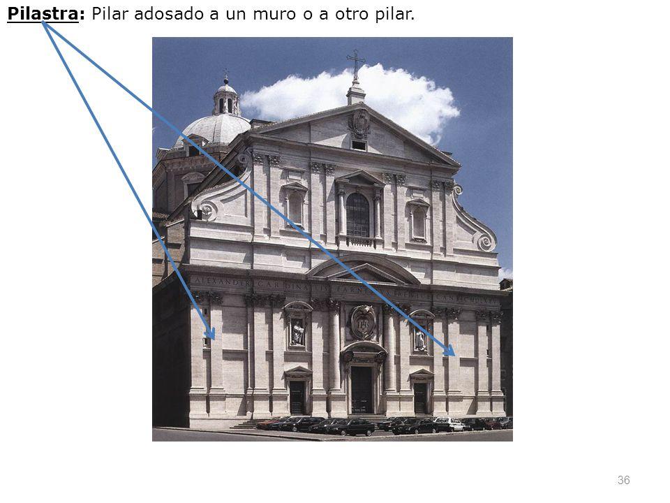 Pilastra: Pilar adosado a un muro o a otro pilar.