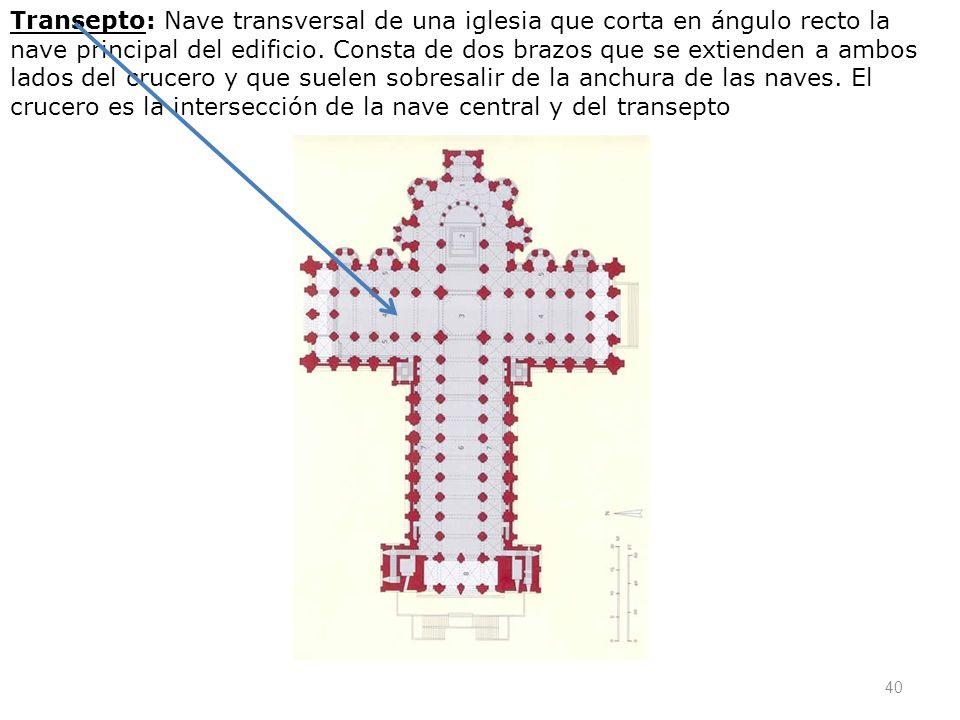 Transepto: Nave transversal de una iglesia que corta en ángulo recto la nave principal del edificio.