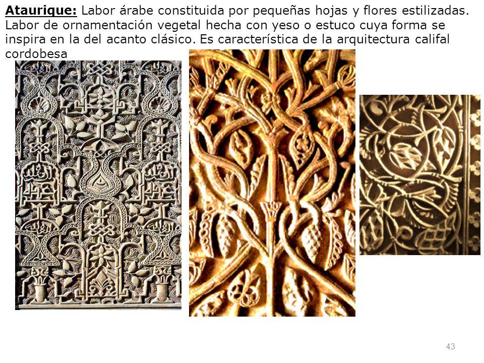 Ataurique: Labor árabe constituida por pequeñas hojas y flores estilizadas.