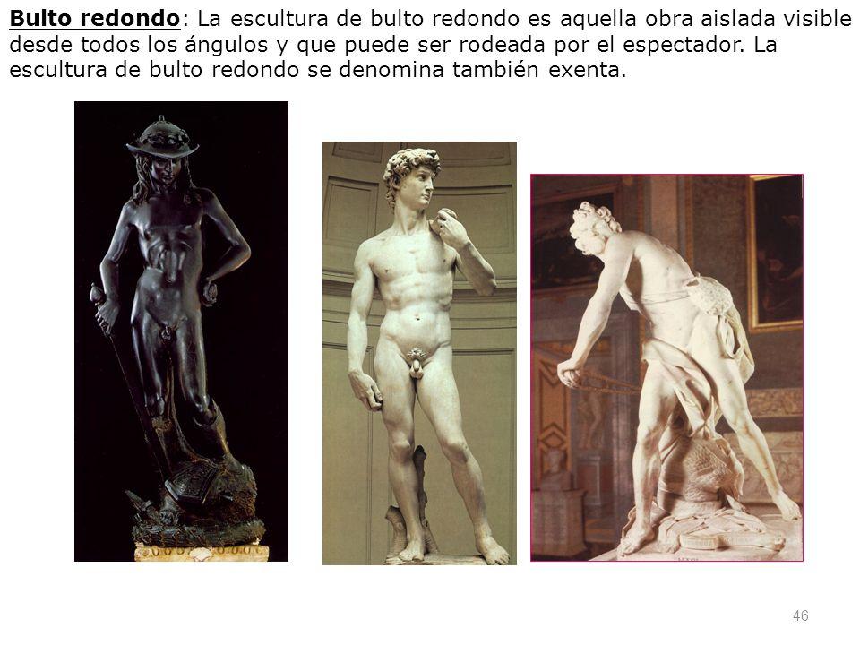 Bulto redondo: La escultura de bulto redondo es aquella obra aislada visible desde todos los ángulos y que puede ser rodeada por el espectador.