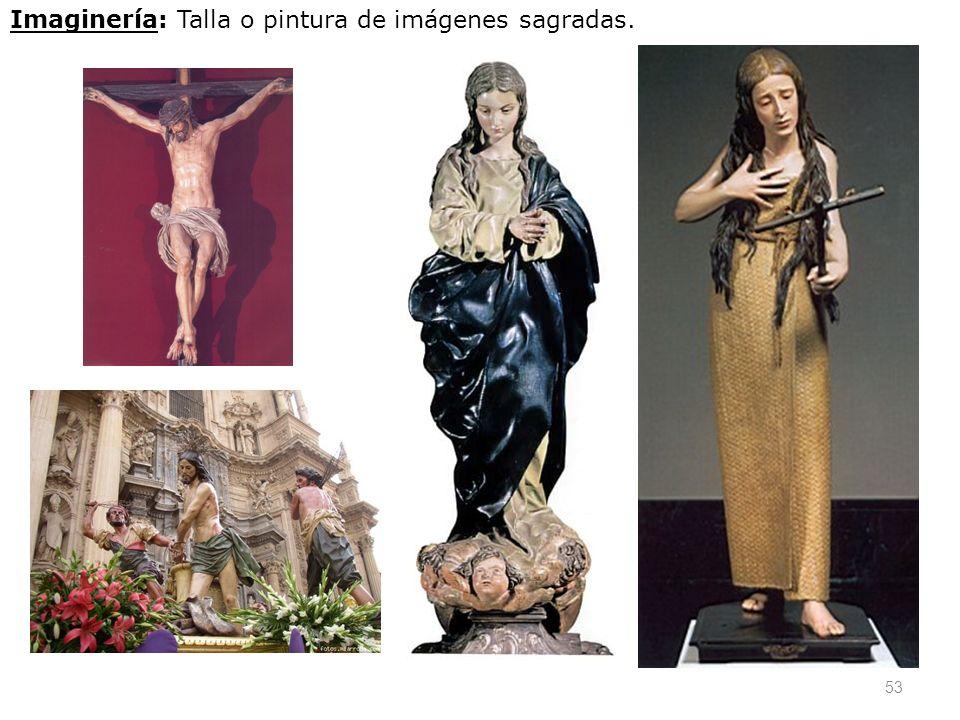 Imaginería: Talla o pintura de imágenes sagradas.