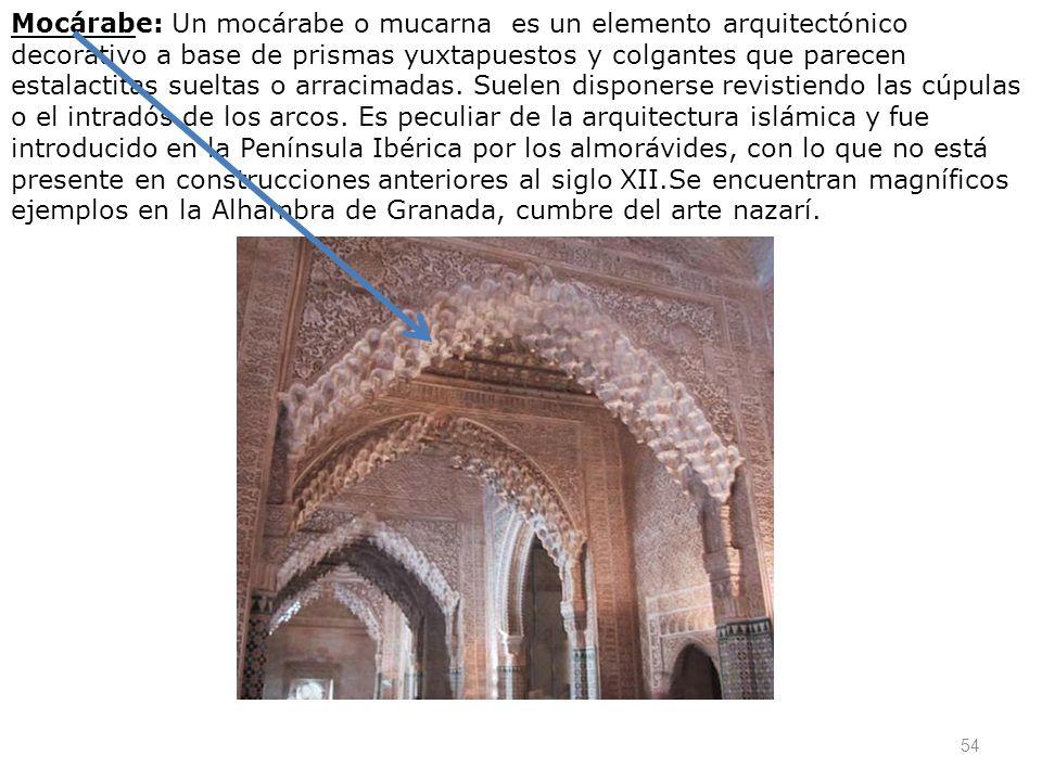 Mocárabe: Un mocárabe o mucarna es un elemento arquitectónico decorativo a base de prismas yuxtapuestos y colgantes que parecen estalactitas sueltas o arracimadas.