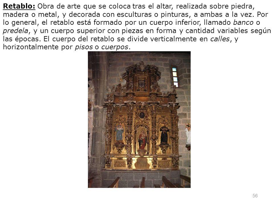 Retablo: Obra de arte que se coloca tras el altar, realizada sobre piedra, madera o metal, y decorada con esculturas o pinturas, a ambas a la vez.