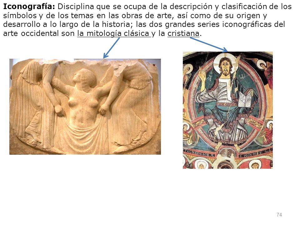 Iconografía: Disciplina que se ocupa de la descripción y clasificación de los símbolos y de los temas en las obras de arte, así como de su origen y desarrollo a lo largo de la historia; las dos grandes series iconográficas del arte occidental son la mitología clásica y la cristiana.