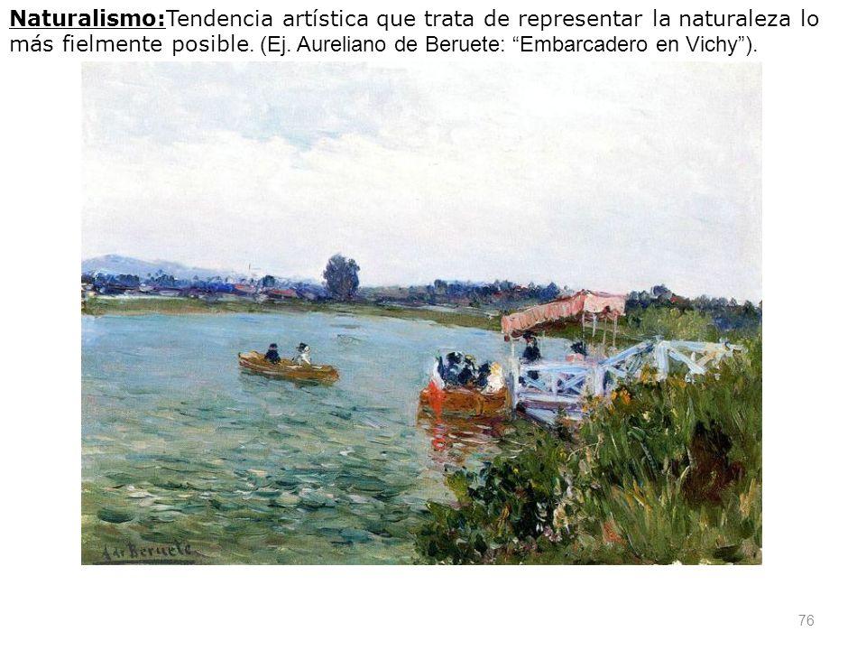 Naturalismo:Tendencia artística que trata de representar la naturaleza lo más fielmente posible.