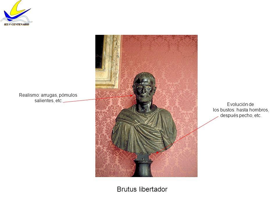 Brutus libertador Realismo: arrugas, pómulos salientes, etc.