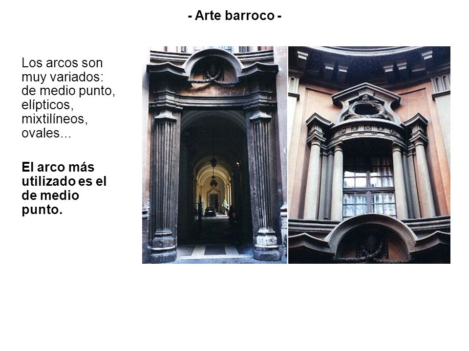 - Arte barroco -Los arcos son muy variados: de medio punto, elípticos, mixtilíneos, ovales...