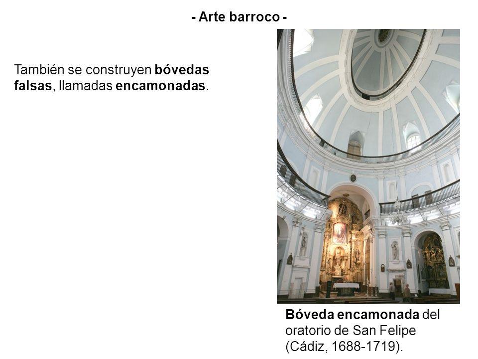 - Arte barroco - También se construyen bóvedas falsas, llamadas encamonadas.