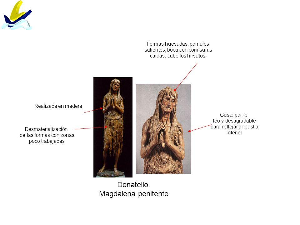 Donatello. Magdalena penitente Formas huesudas, pómulos