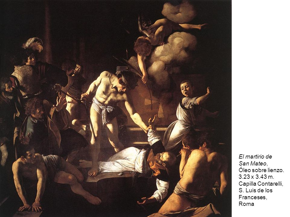El martirio de San Mateo, Óleo sobre lienzo. 3.23 x 3.43 m. Capilla Contarelli, S. Luis de los Franceses,