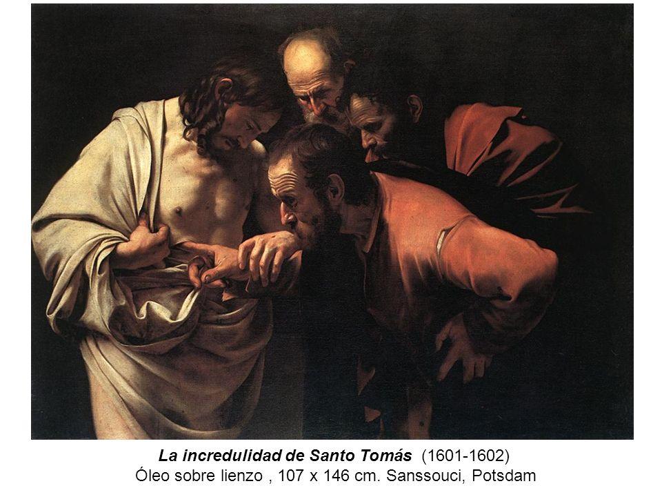 La incredulidad de Santo Tomás (1601-1602) Óleo sobre lienzo , 107 x 146 cm. Sanssouci, Potsdam