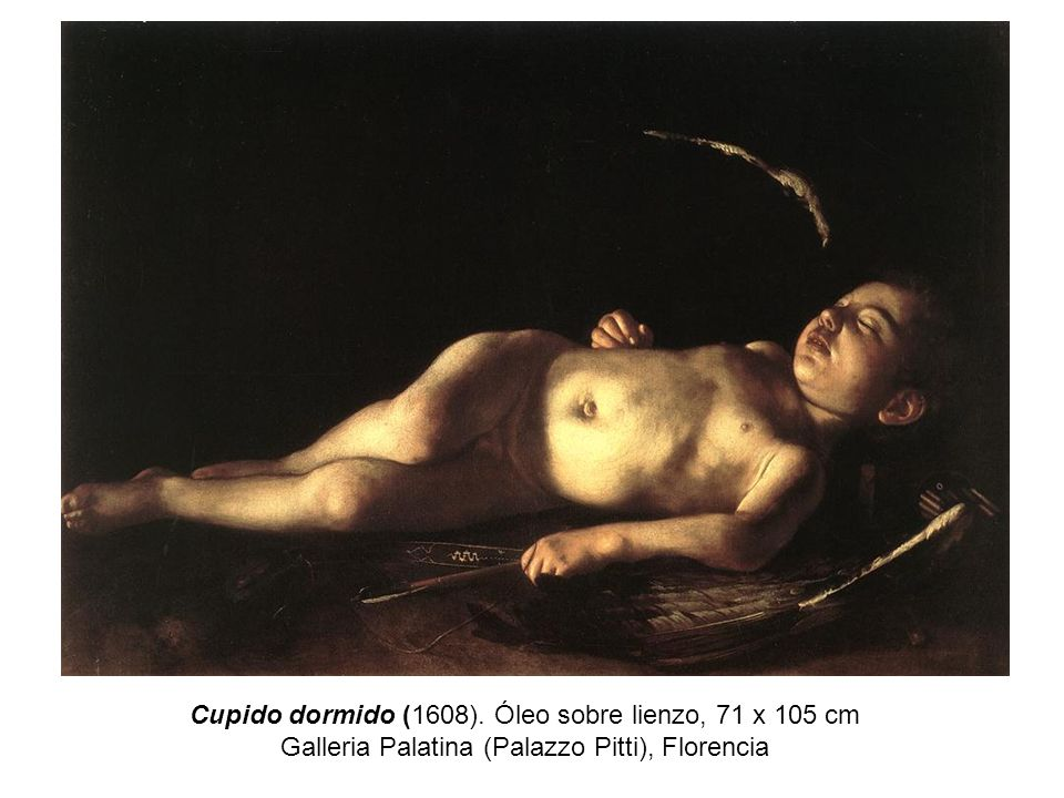 Cupido dormido (1608). Óleo sobre lienzo, 71 x 105 cm Galleria Palatina (Palazzo Pitti), Florencia