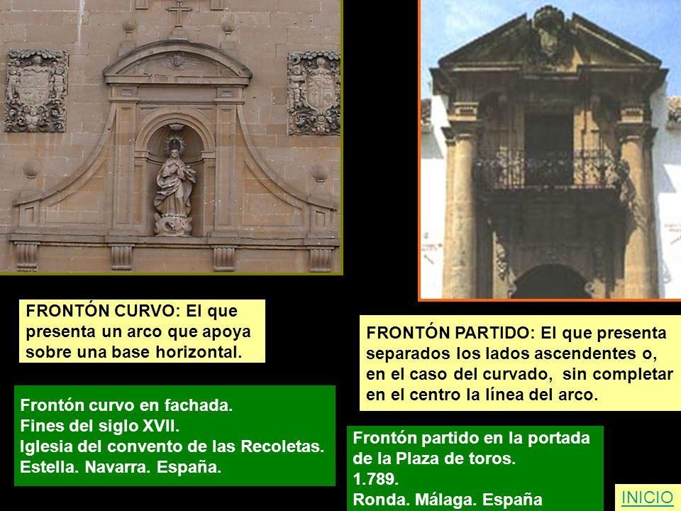 FRONTÓN CURVO: El que presenta un arco que apoya. sobre una base horizontal. FRONTÓN PARTIDO: El que presenta.