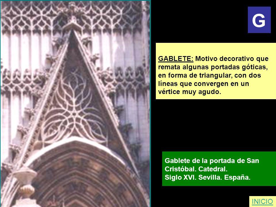 G GABLETE: Motivo decorativo que remata algunas portadas góticas,