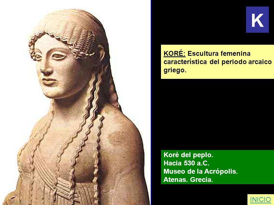 K KORÉ: Escultura femenina característica del periodo arcaico griego.